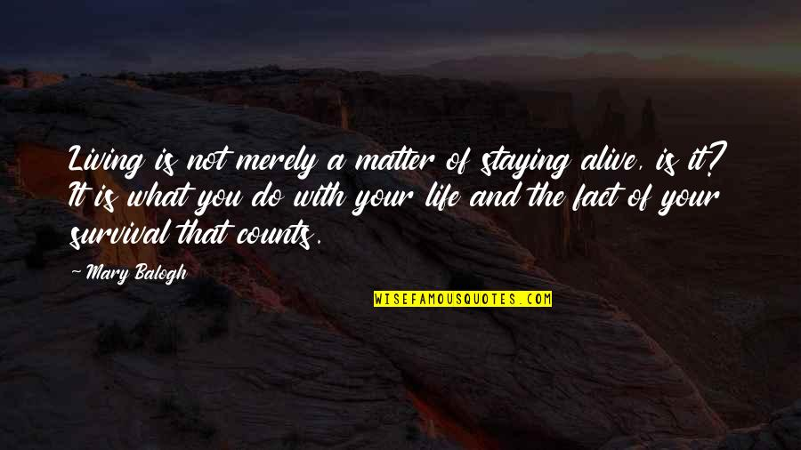 Do I Even Matter Quotes By Mary Balogh: Living is not merely a matter of staying