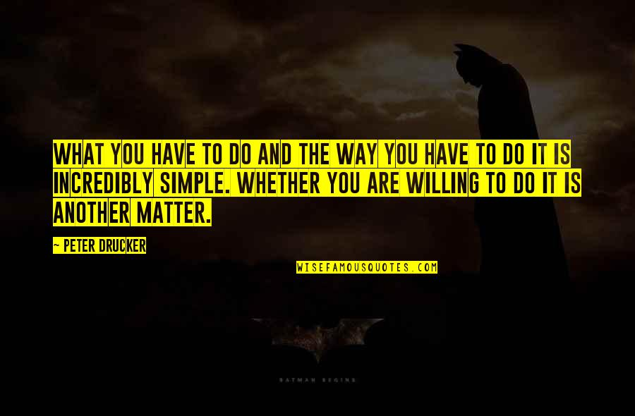 Do I Even Matter Quotes By Peter Drucker: What you have to do and the way