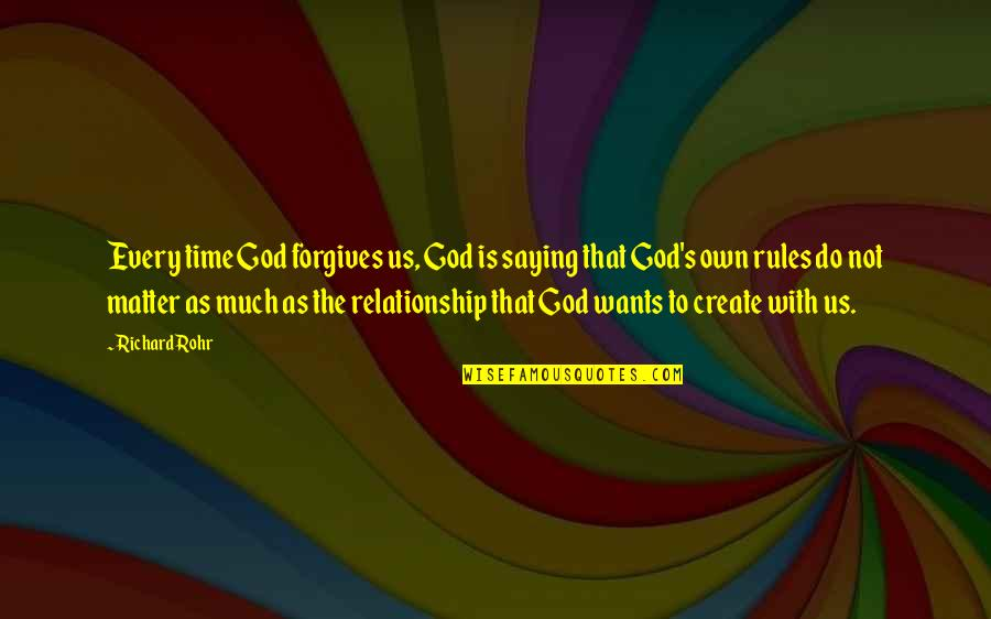 Do I Even Matter Quotes By Richard Rohr: Every time God forgives us, God is saying