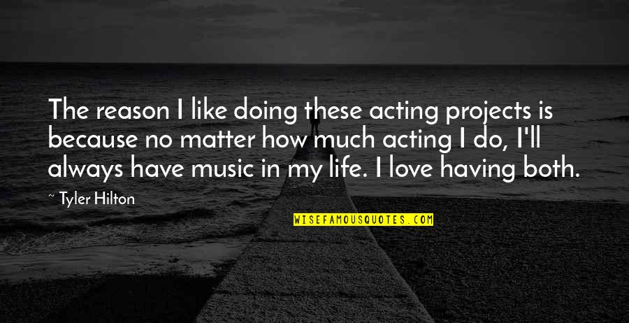Do I Even Matter Quotes By Tyler Hilton: The reason I like doing these acting projects