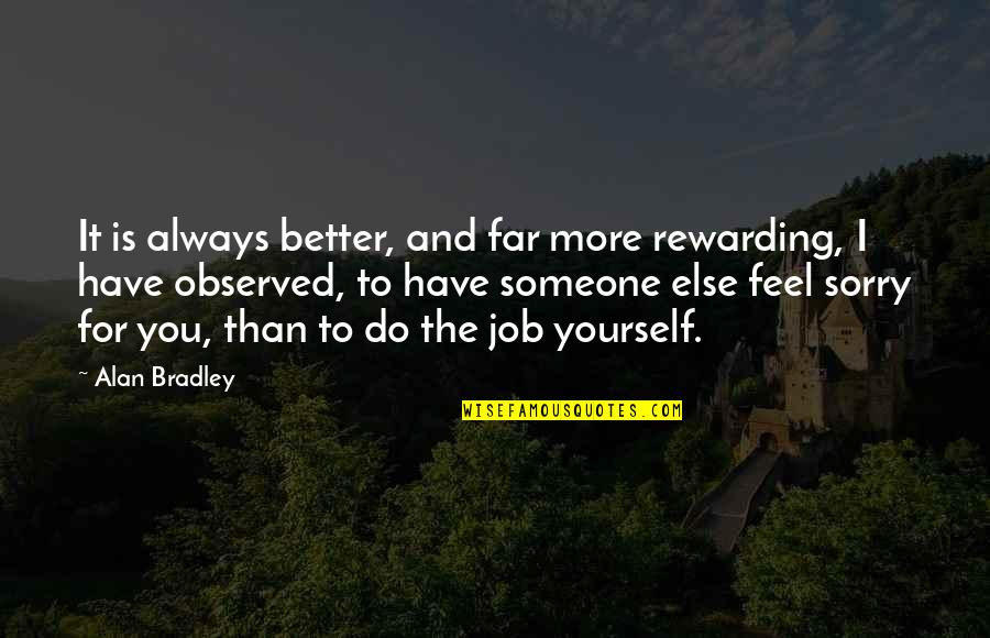 Do It Better Quotes By Alan Bradley: It is always better, and far more rewarding,