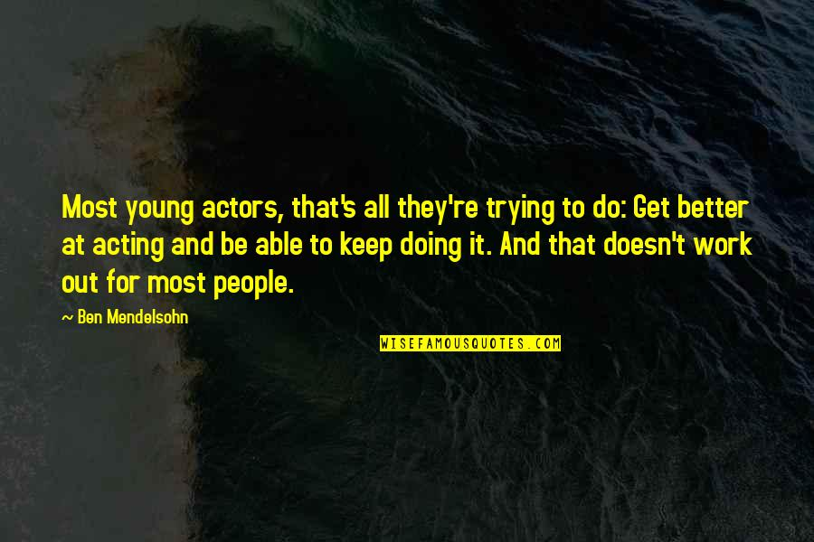 Do It Better Quotes By Ben Mendelsohn: Most young actors, that's all they're trying to