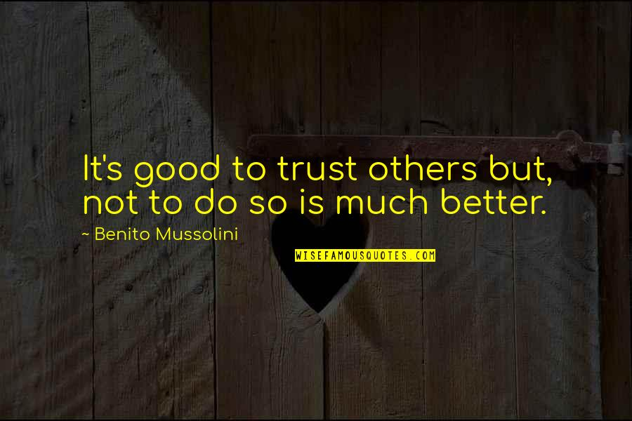 Do It Better Quotes By Benito Mussolini: It's good to trust others but, not to