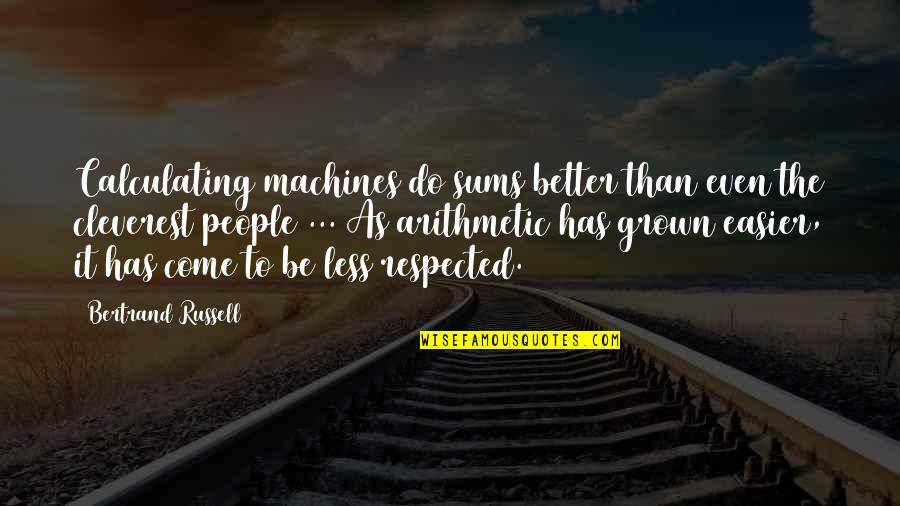 Do It Better Quotes By Bertrand Russell: Calculating machines do sums better than even the