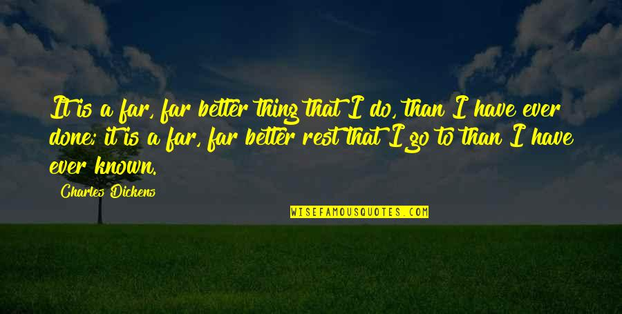 Do It Better Quotes By Charles Dickens: It is a far, far better thing that