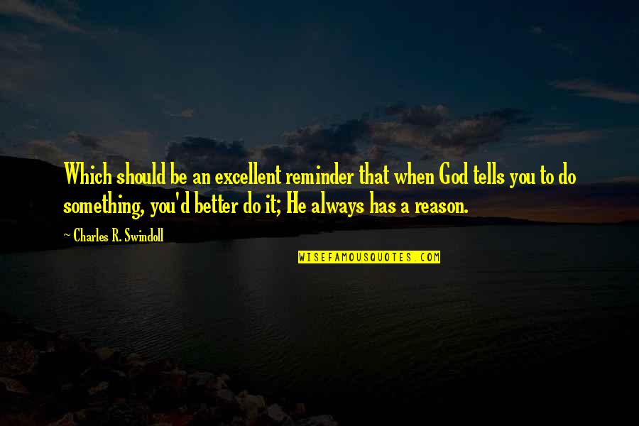 Do It Better Quotes By Charles R. Swindoll: Which should be an excellent reminder that when