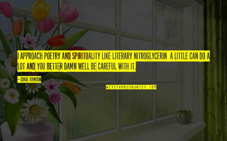 Do It Better Quotes By Craig Johnson: I approach poetry and spirituality like literary nitroglycerin