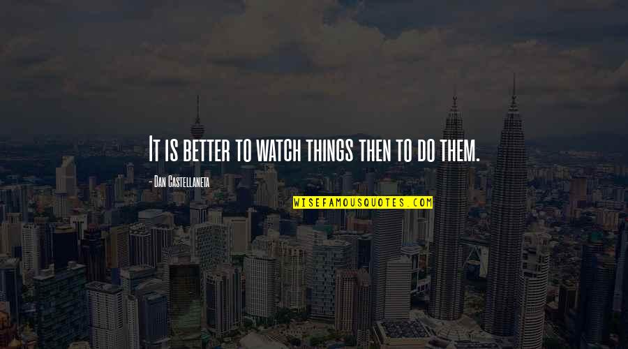 Do It Better Quotes By Dan Castellaneta: It is better to watch things then to
