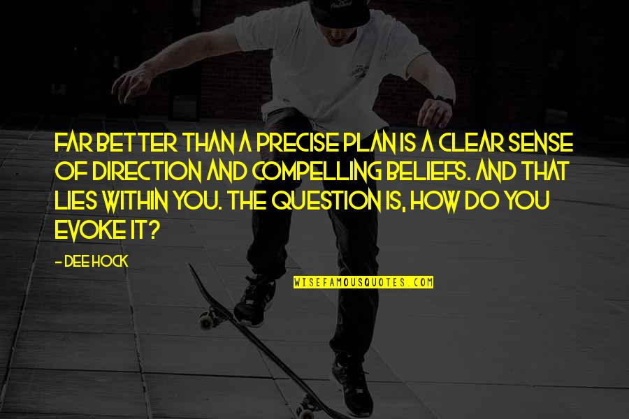 Do It Better Quotes By Dee Hock: Far better than a precise plan is a