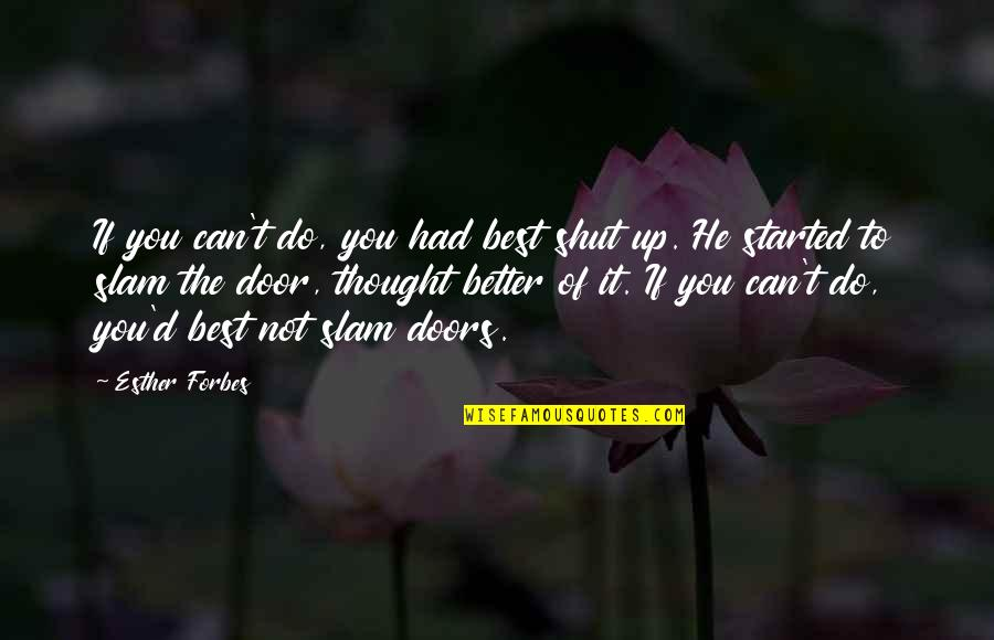 Do It Better Quotes By Esther Forbes: If you can't do, you had best shut