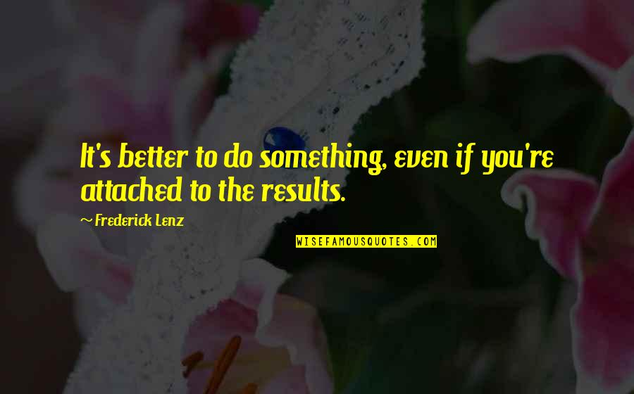 Do It Better Quotes By Frederick Lenz: It's better to do something, even if you're