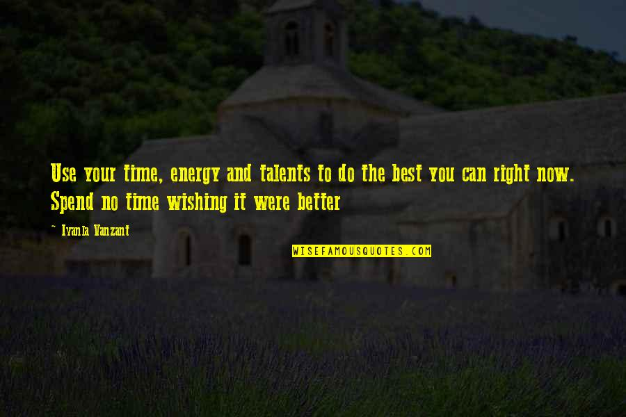 Do It Better Quotes By Iyanla Vanzant: Use your time, energy and talents to do