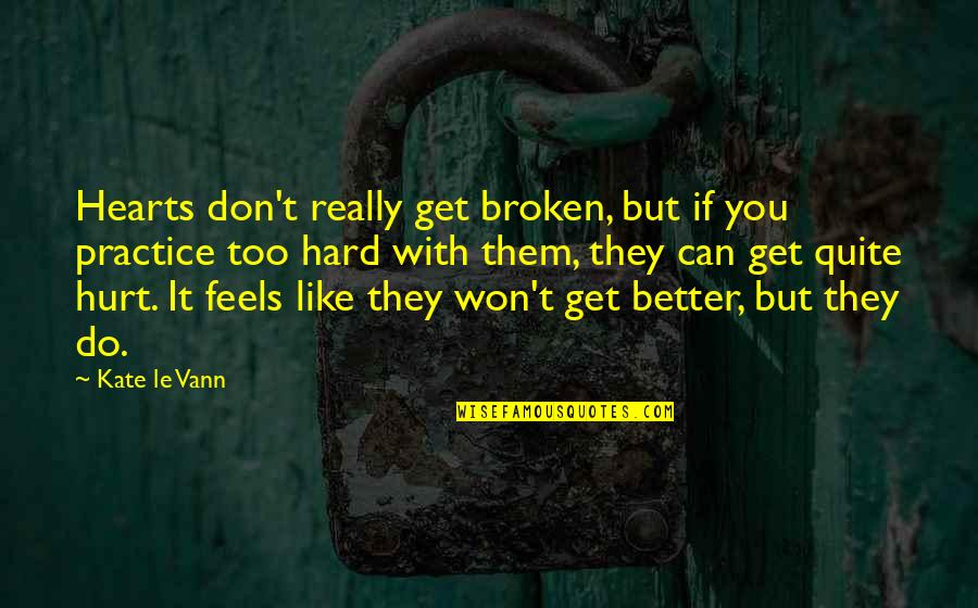 Do It Better Quotes By Kate Le Vann: Hearts don't really get broken, but if you