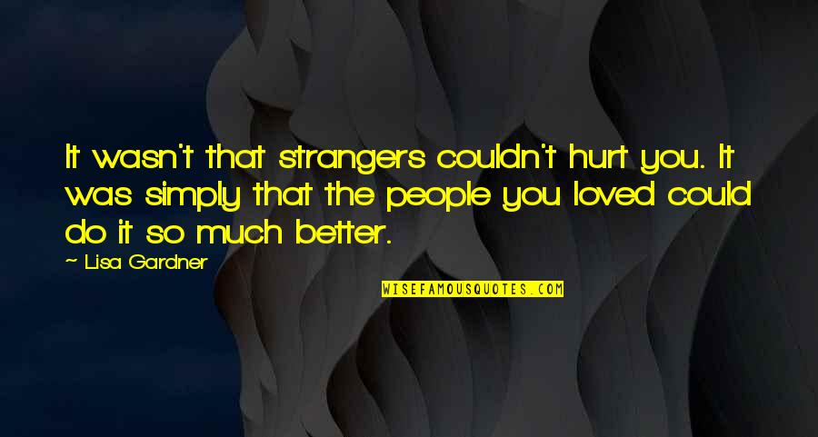 Do It Better Quotes By Lisa Gardner: It wasn't that strangers couldn't hurt you. It