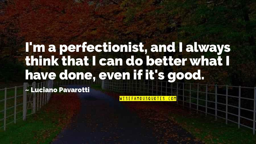 Do It Better Quotes By Luciano Pavarotti: I'm a perfectionist, and I always think that