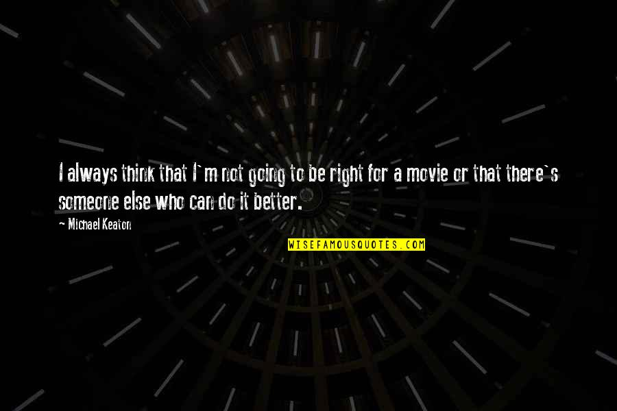 Do It Better Quotes By Michael Keaton: I always think that I'm not going to
