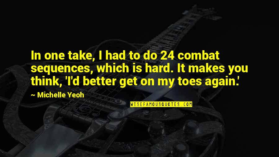 Do It Better Quotes By Michelle Yeoh: In one take, I had to do 24