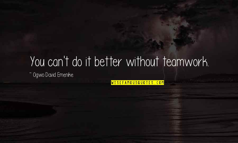 Do It Better Quotes By Ogwo David Emenike: You can't do it better without teamwork.