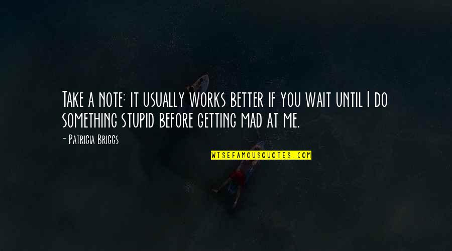 Do It Better Quotes By Patricia Briggs: Take a note: it usually works better if