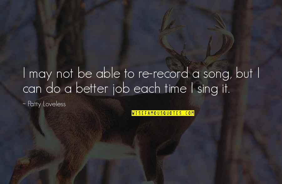 Do It Better Quotes By Patty Loveless: I may not be able to re-record a