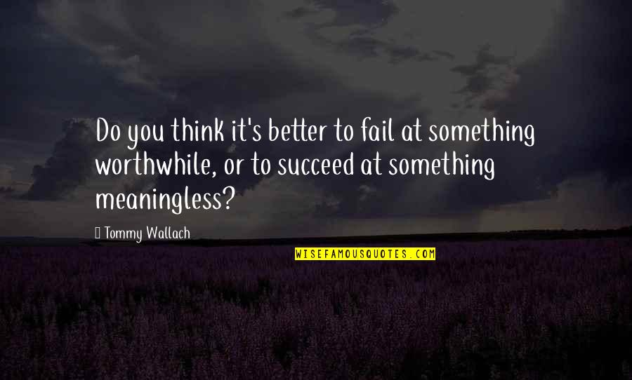 Do It Better Quotes By Tommy Wallach: Do you think it's better to fail at