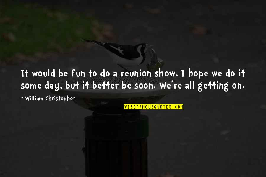 Do It Better Quotes By William Christopher: It would be fun to do a reunion