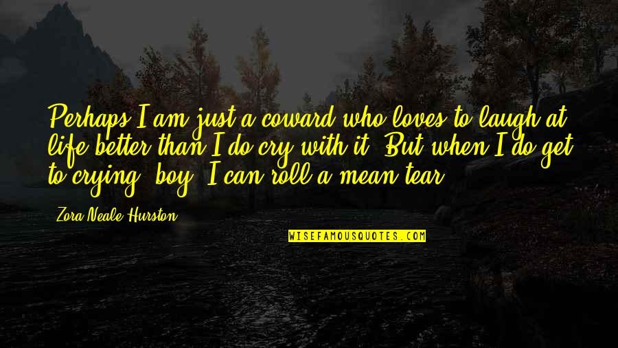 Do It Better Quotes By Zora Neale Hurston: Perhaps I am just a coward who loves