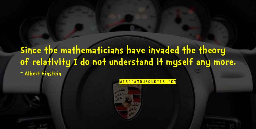 Do It Myself Quotes By Albert Einstein: Since the mathematicians have invaded the theory of