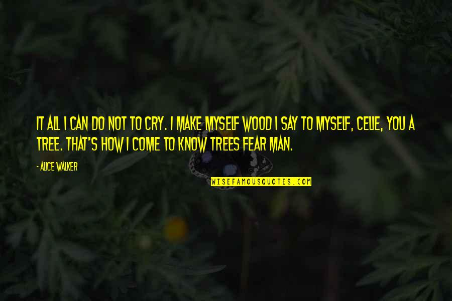 Do It Myself Quotes By Alice Walker: It all I can do not to cry.