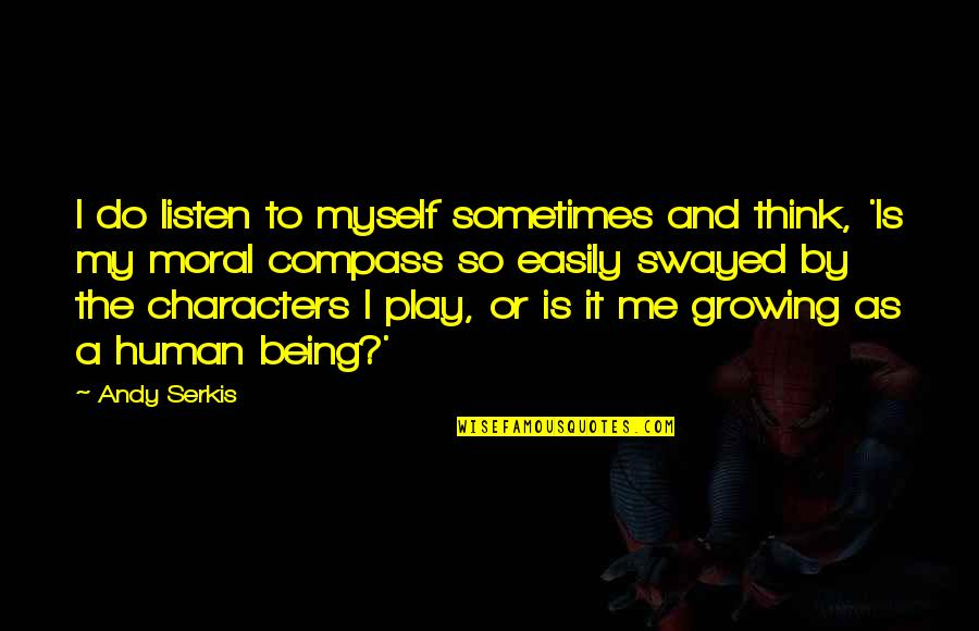 Do It Myself Quotes By Andy Serkis: I do listen to myself sometimes and think,