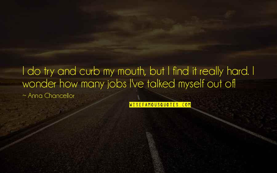 Do It Myself Quotes By Anna Chancellor: I do try and curb my mouth, but