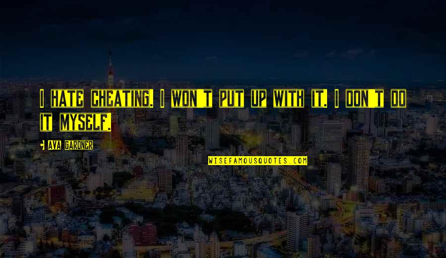 Do It Myself Quotes By Ava Gardner: I hate cheating. I won't put up with