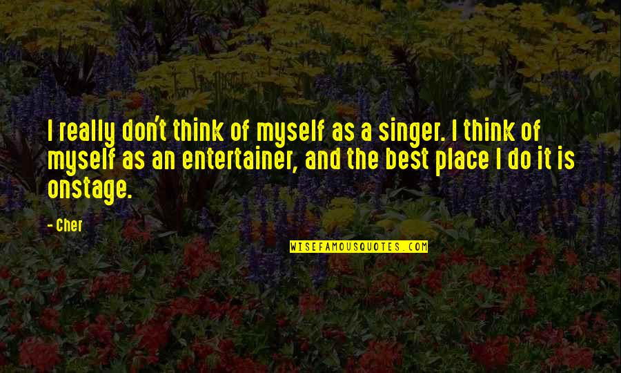 Do It Myself Quotes By Cher: I really don't think of myself as a