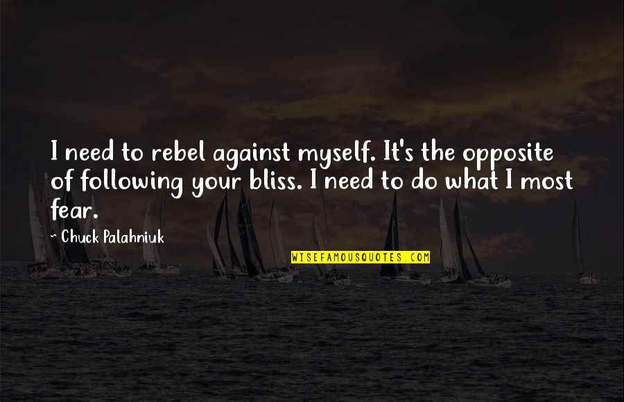 Do It Myself Quotes By Chuck Palahniuk: I need to rebel against myself. It's the