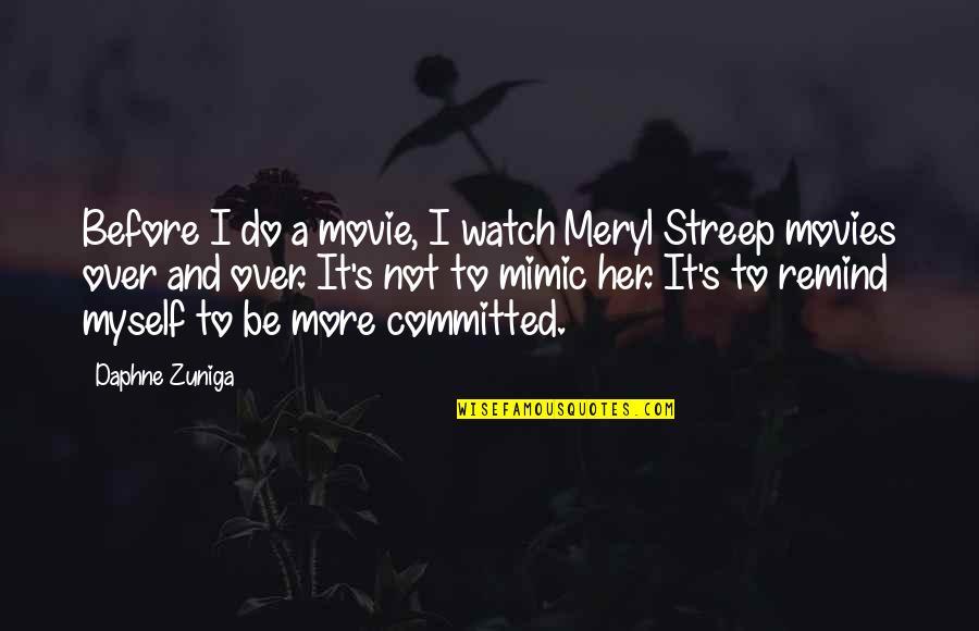 Do It Myself Quotes By Daphne Zuniga: Before I do a movie, I watch Meryl