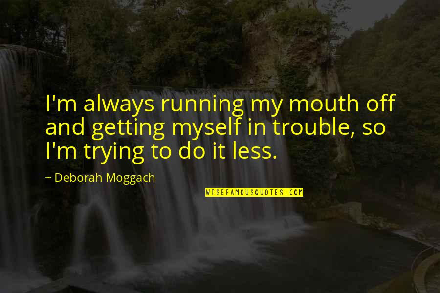 Do It Myself Quotes By Deborah Moggach: I'm always running my mouth off and getting