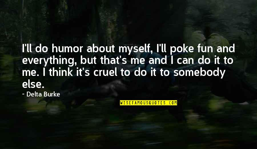 Do It Myself Quotes By Delta Burke: I'll do humor about myself, I'll poke fun