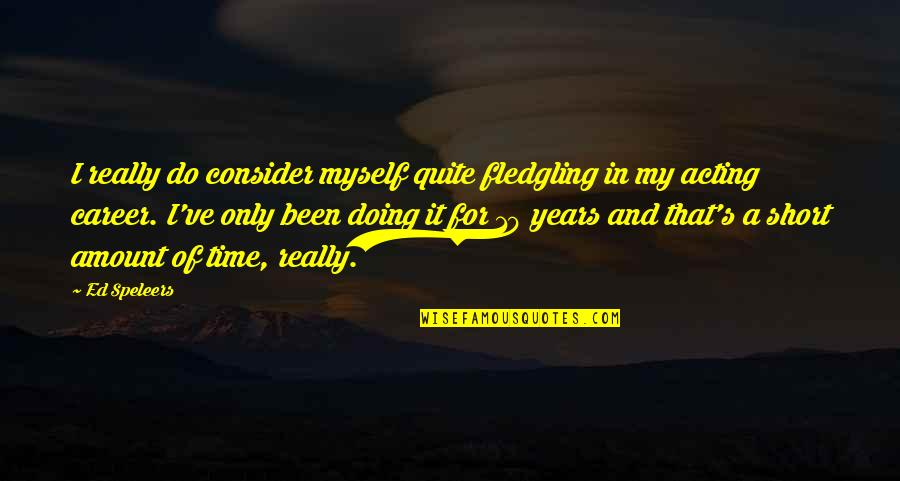 Do It Myself Quotes By Ed Speleers: I really do consider myself quite fledgling in
