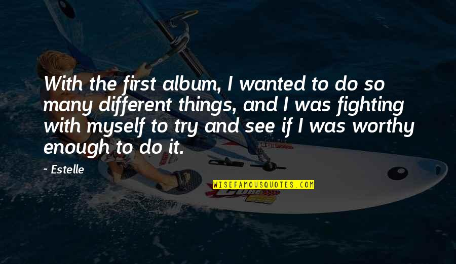 Do It Myself Quotes By Estelle: With the first album, I wanted to do
