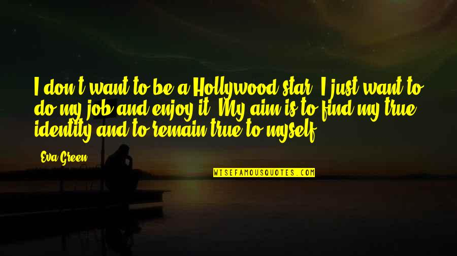 Do It Myself Quotes By Eva Green: I don't want to be a Hollywood star.
