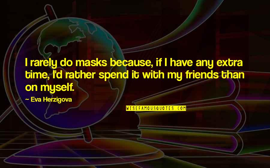 Do It Myself Quotes By Eva Herzigova: I rarely do masks because, if I have