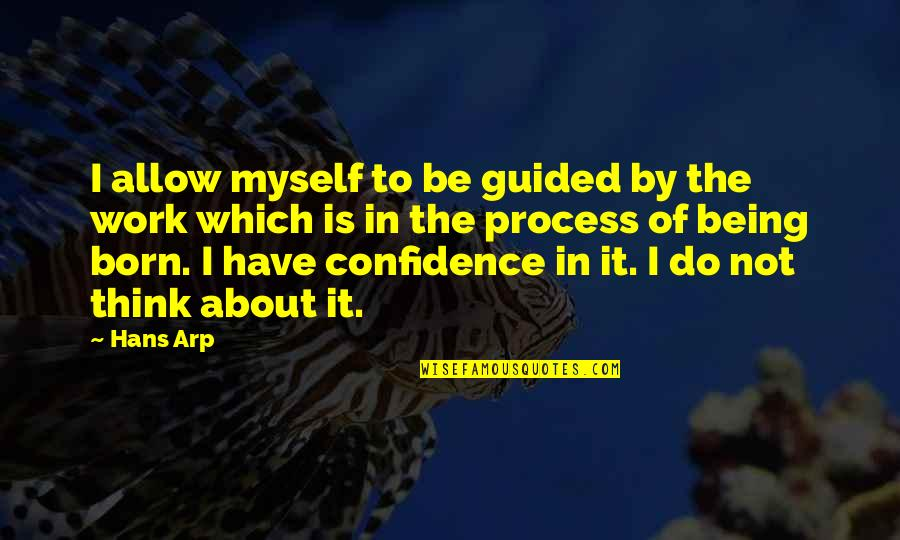 Do It Myself Quotes By Hans Arp: I allow myself to be guided by the