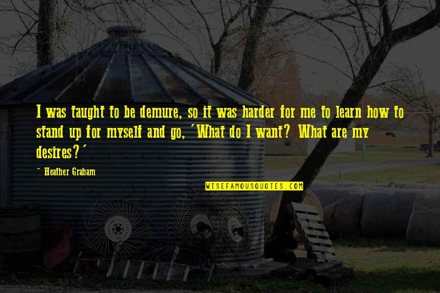 Do It Myself Quotes By Heather Graham: I was taught to be demure, so it