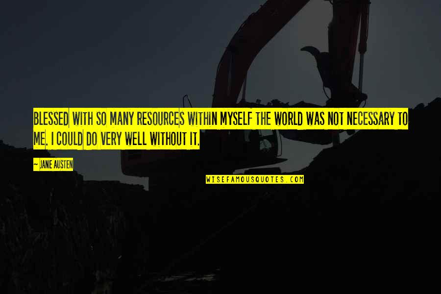 Do It Myself Quotes By Jane Austen: Blessed with so many resources within myself the