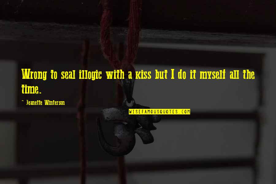 Do It Myself Quotes By Jeanette Winterson: Wrong to seal illogic with a kiss but