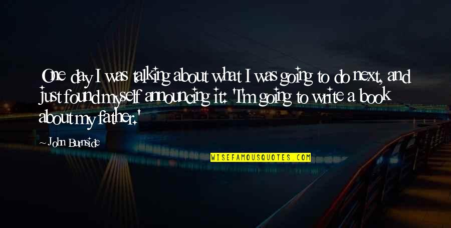 Do It Myself Quotes By John Burnside: One day I was talking about what I