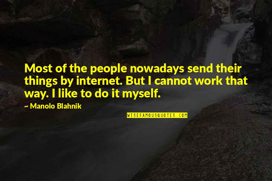 Do It Myself Quotes By Manolo Blahnik: Most of the people nowadays send their things