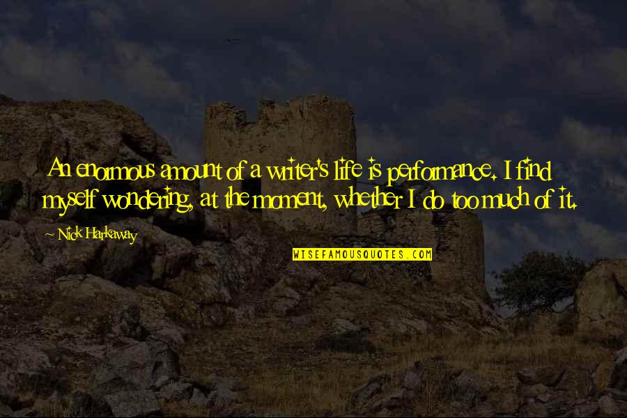 Do It Myself Quotes By Nick Harkaway: An enormous amount of a writer's life is