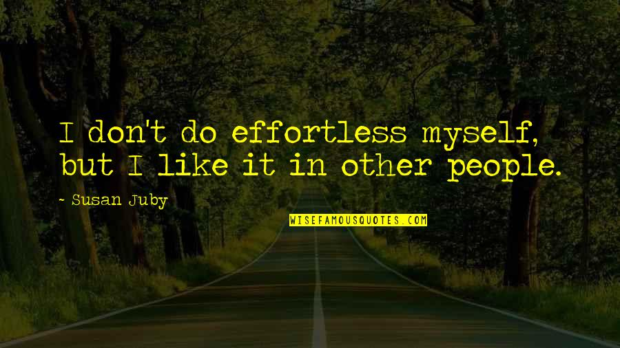Do It Myself Quotes By Susan Juby: I don't do effortless myself, but I like