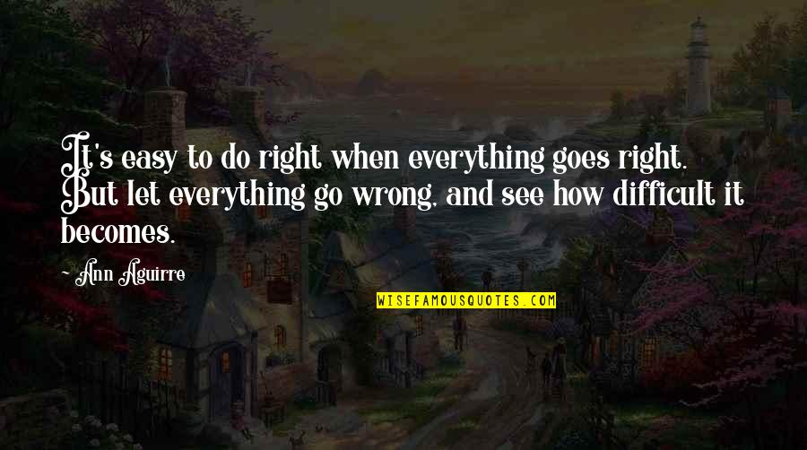 Do It Right Quotes By Ann Aguirre: It's easy to do right when everything goes